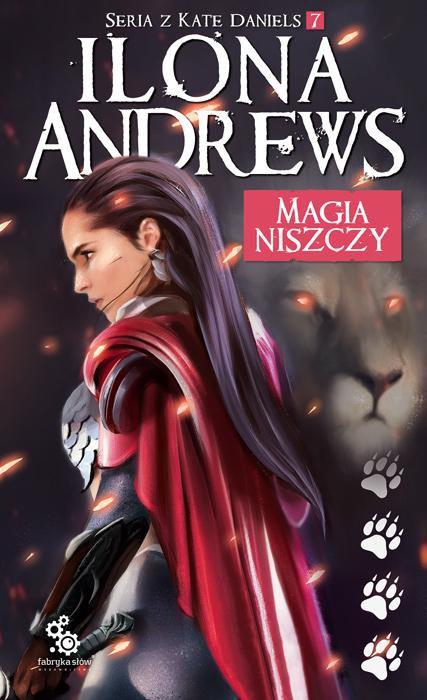 Magia Niszczy - Seria o Kate Daniels 7 - Ilona Andrews